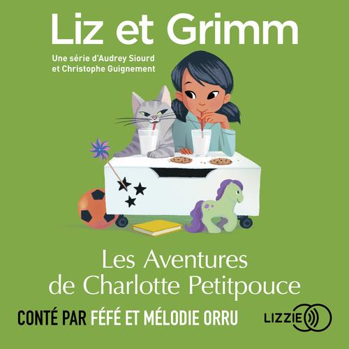 Vente AudioBook : Liz et Grimm - Les Aventures de Charlotte Petitpouce  - Christophe GUIGNEMENT  - Audrey SIOURD