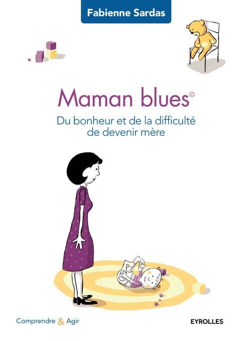 Maman blues ; du bonheur et de la difficulté de devenir mère