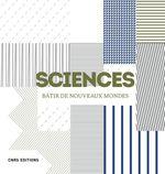 Sciences. Bâtir de nouveaux mondes  - Denis Guthleben