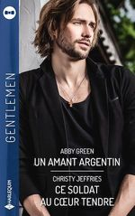 Vente EBooks : Un amant argentin-Ce soldat au coeur tendre  - Abby Green - Christy Jeffries