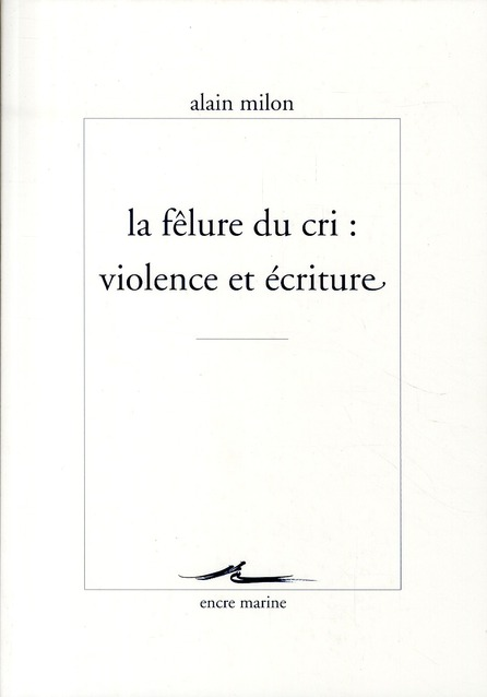 La fêlure du cri ; violence et écriture