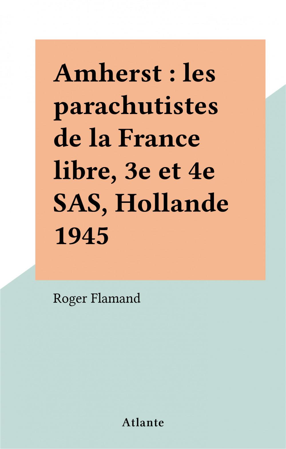 Amherst : les parachutistes de la France libre, 3e et 4e SAS, Hollande 1945