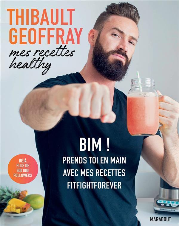 Mes recettes healthy ; bim ! prends toi en main avec mes recettes fitfightforever