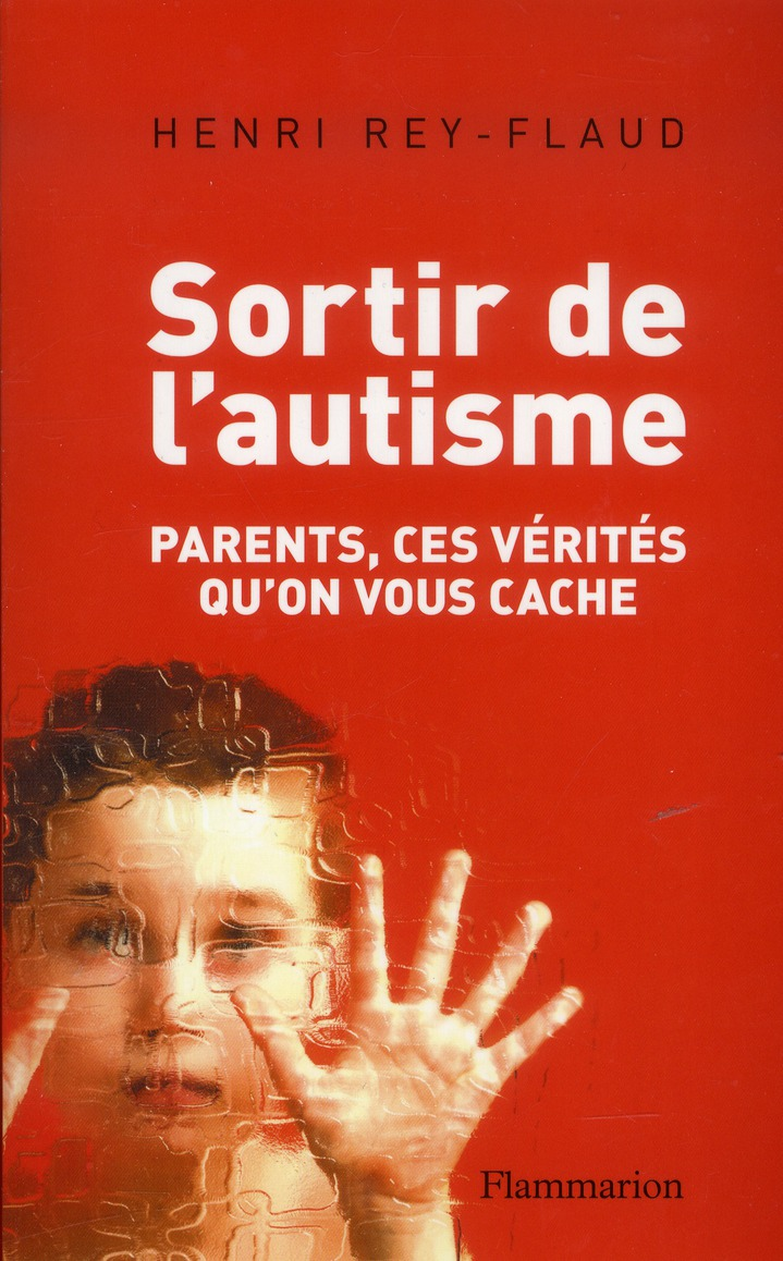 Sortir De L'Autisme ; Parents, Ces Verites Qu'On Vous Cache