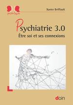 Psychiatrie 3.0 ; être soi et ses connexions  - Xavier Briffault - N.C.