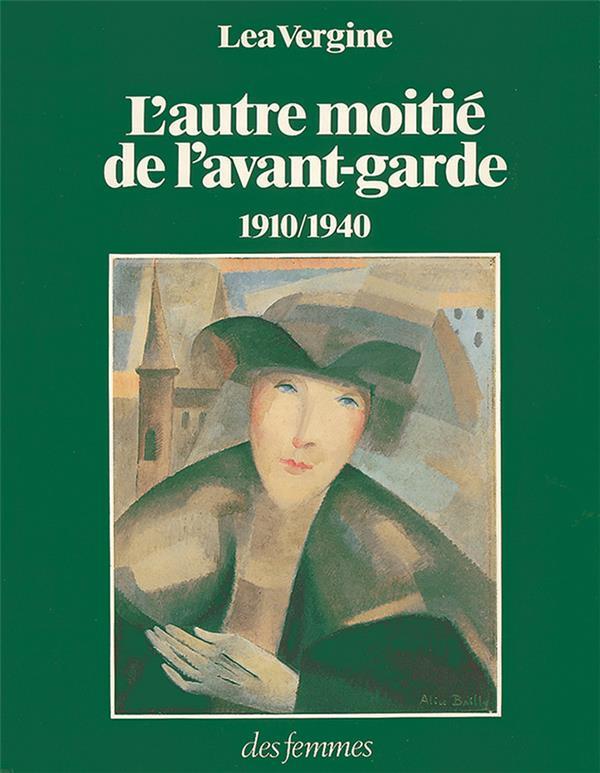 L'autre moitié de l'avant-garde 1910-1940 ; femmes peintres et femmes sculpteurs dans les mouvements