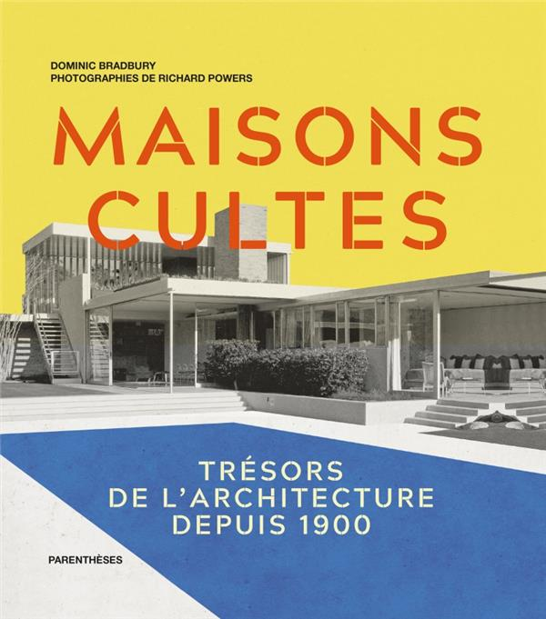 Maisons cultes ; trésors de l'architecture depuis 1900