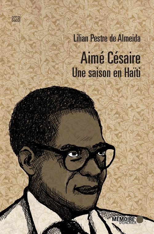Aimé Césaire ; une saison en Haïti