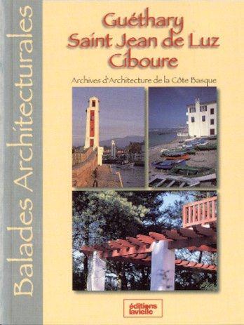 Balades architecturales ; Guéthary ; Saint Jean de Luz ; Ciboure