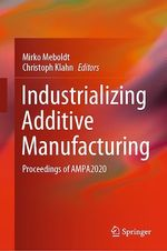 Industrializing Additive Manufacturing  - Mirko Meboldt - Christoph Klahn