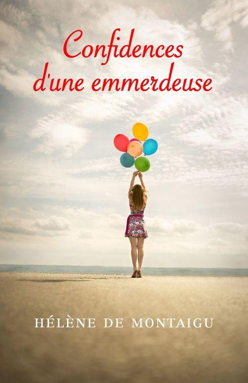 Confidences d'une emmerdeuse  - Helene De Montaigu