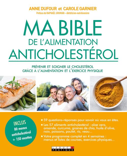 Ma bible anticholestérol ; prévenir et soigner le cholestérol grâce à l'alimentation et l'exercice physique