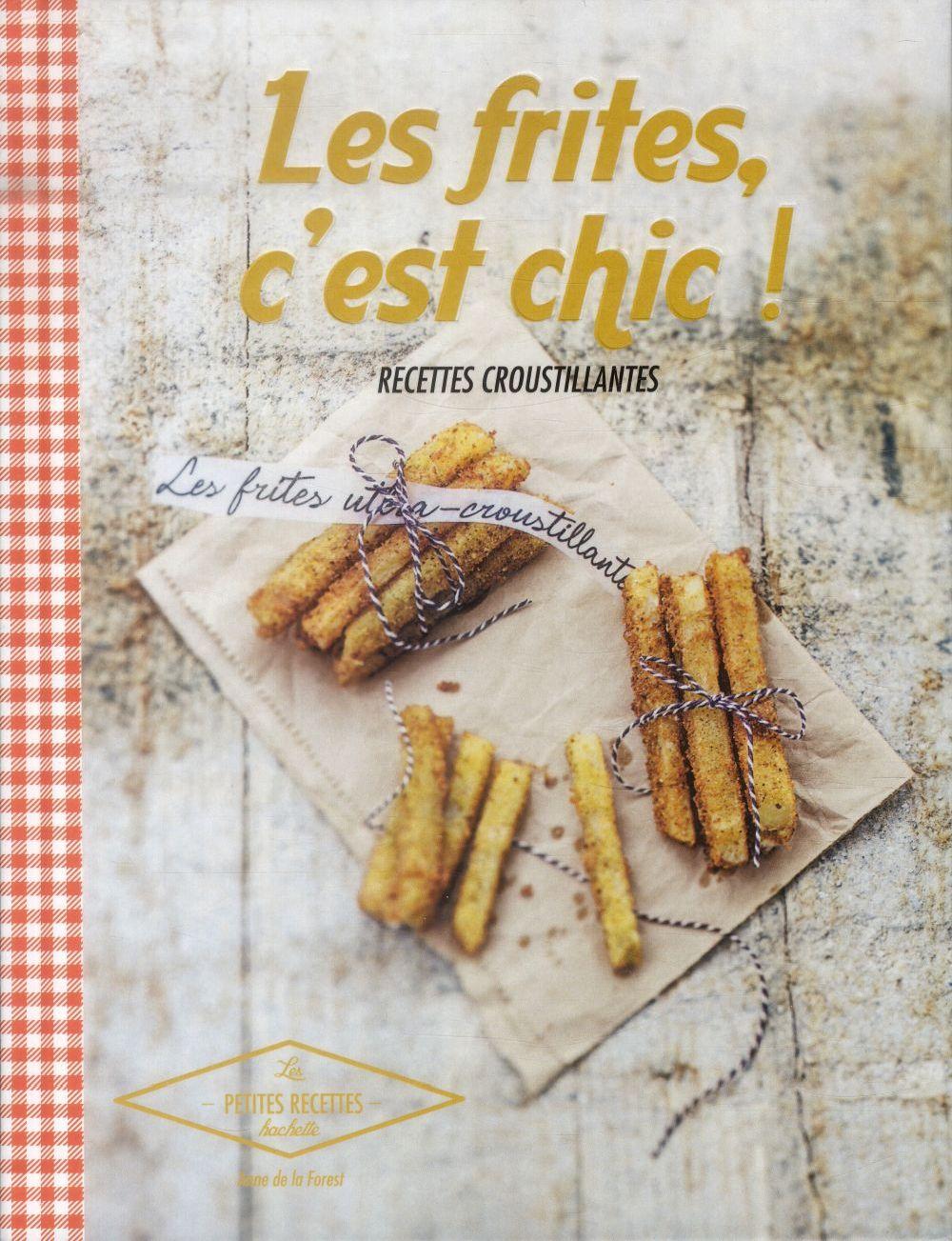 Les frites, c'est chic ! recettes croustillantes