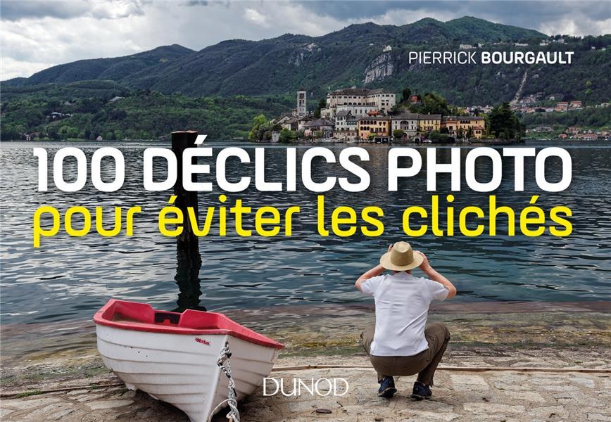 100 déclics photo ; pour éviter les clichés