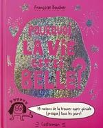 Vente Livre Numérique : Pourquoi la vie est si belle ? 79 raisons de la trouver super géniale (presque) tous les jours !  - Françoize Boucher