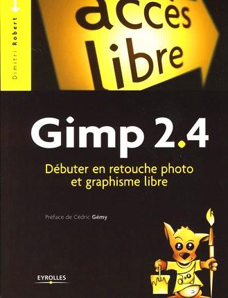 Gimp 2.4 ; débuter en retouche photo et graphisme libre