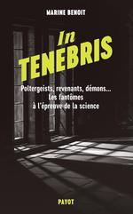 In tenebris : poltergeist, revenants, démons... les fantômes à l'épreuve de la science