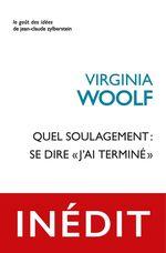 Vente Livre Numérique : Quel soulagement : se dire « j´ai terminé»  - Virginia Woolf