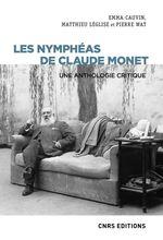 Les Nymphéas de Claude Monet - Une anthologie critique  - Matthieu Leglise - Pierre Wat - Emma Cauvin