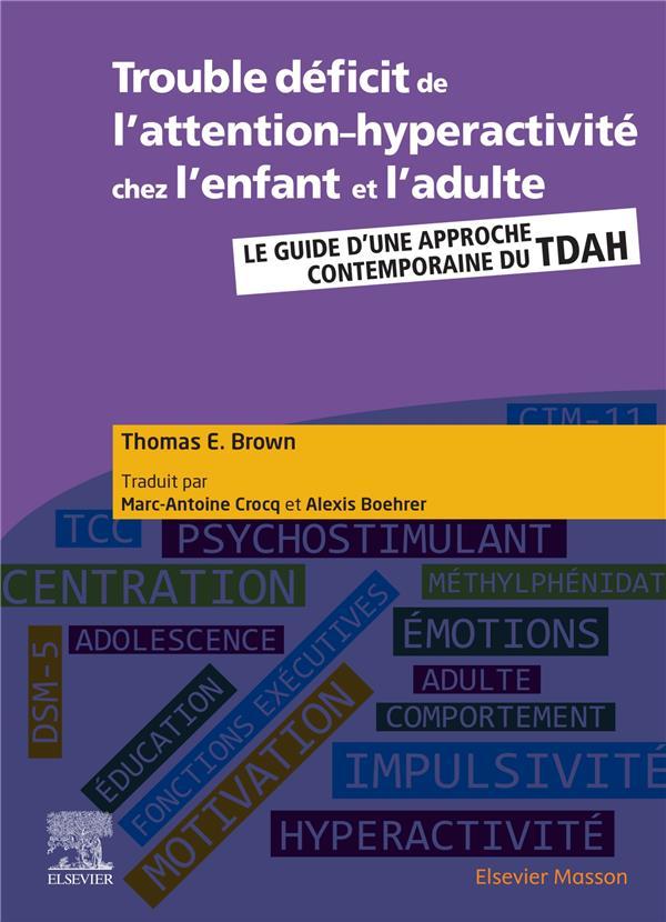 Trouble déficit de l'attention-hyperactivité chez l'enfant et l'adulte ; le guide d'une approche contemporaine du TDAH