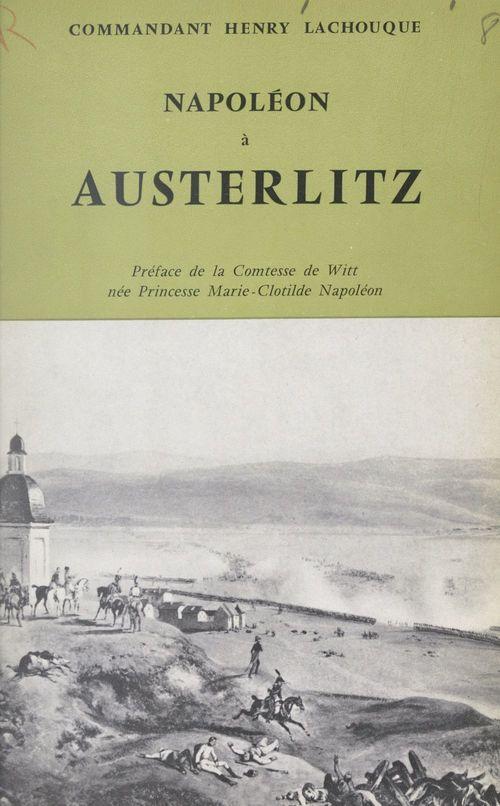 Napoléon à Austerlitz  - Henry Lachouque