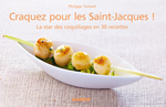 Vente EBooks : CRAQUEZ POUR ; les Saint-Jacques ! la star des coquillages en 30 recettes  - Philippe Toinard