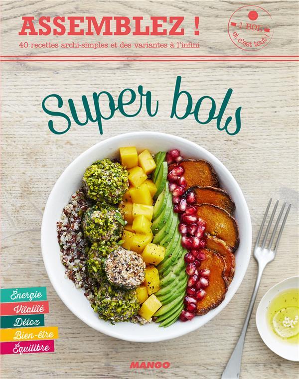 Super bols ; 40 recettes archi-simples et des variantes à l'infini