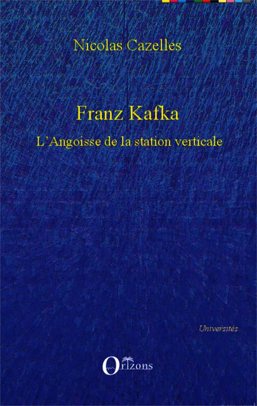 Franz Kafka ; l'angoisse de la station verticale