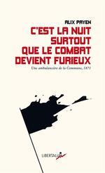 Couverture de C'est la nuit surtout que le combat devient furieux ;  une ambulance de la commune (1972)