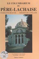 Le columbarium du Père-Lachaise  - Charlette Beauvis - Vincent de Langlade