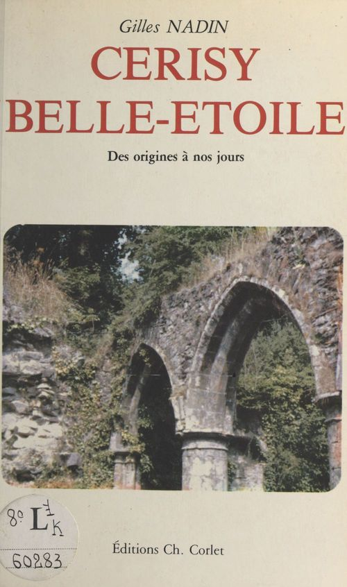 Cerisy Belle-Étoile : des origines à nos jours  - Gilles Nadin