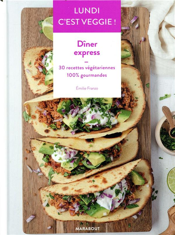 Lundi c'est veggie ! dîner express ; 30 recettes végétariennes 100% gourmandes
