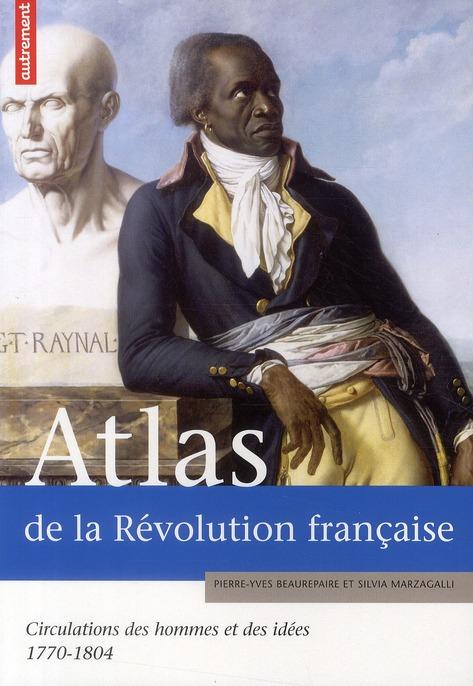 Atlas de la Révolution française ; circulations des hommes et des idées, 1770-1804