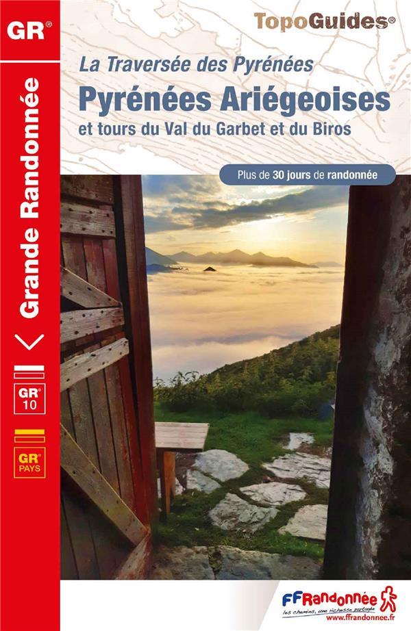 La traversée des Pyrénées ; Pyrénées ariégeoises et tours du Val du Garbet et du Biros : GR 10
