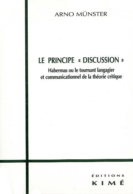 Le principe discussion ; habernas ou le tournant langagier et communicationnel de la théorie critique