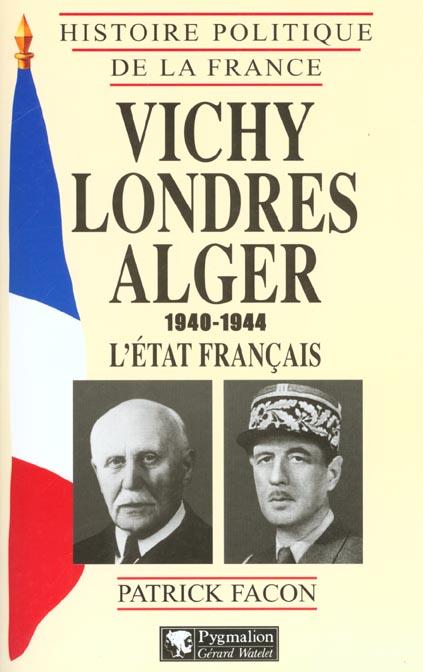 Vichy, londres, alger (1940-1944) - l'etat francais