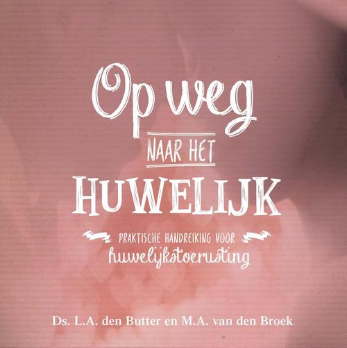 Op weg naar het huwelijk - L.A den Butter, M.A. van den Broeke - ebook