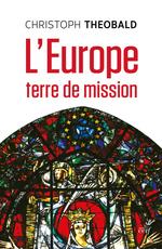 L'Europe, terre de mission  - Christoph Théobald