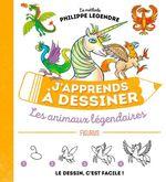 J'apprends à dessiner les animaux légendaires  - Philippe Legendre