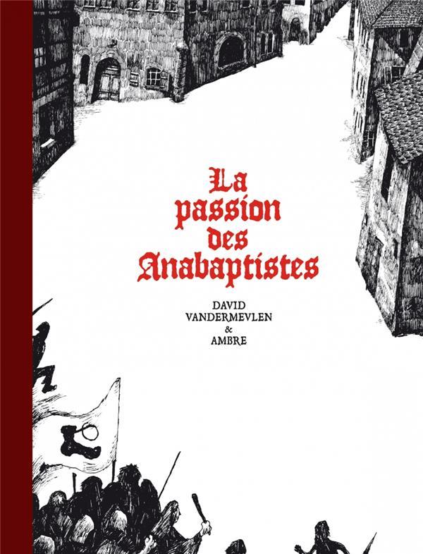 La passion des Anabaptistes ; INTEGRALE T.1 A T.3