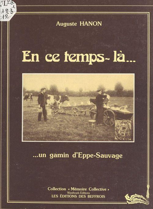 En ce temps-là... un gamin d'Eppe-Sauvage  - Auguste Hanon