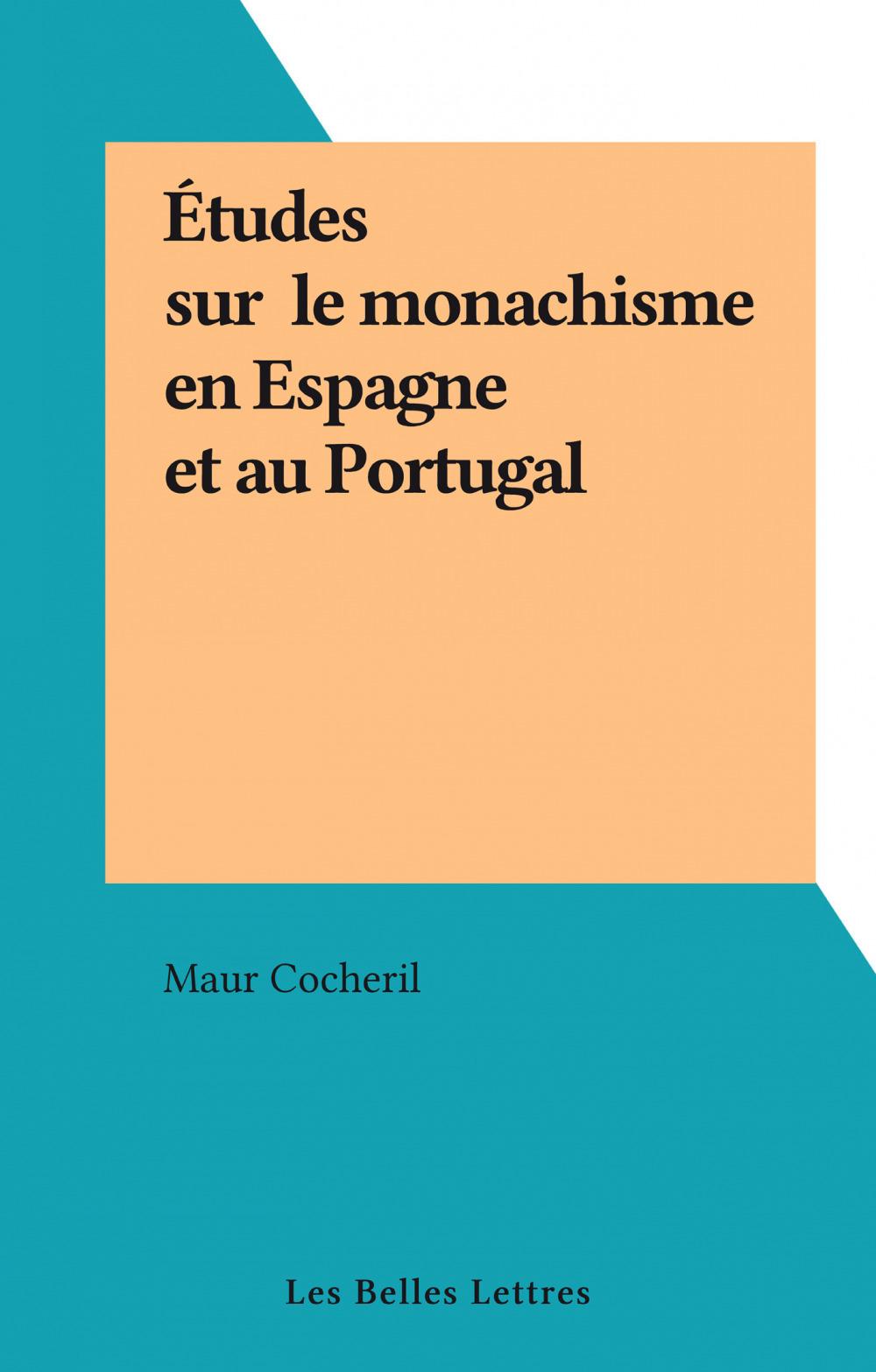 Études sur le monachisme en Espagne et au Portugal  - Maur COCHERIL