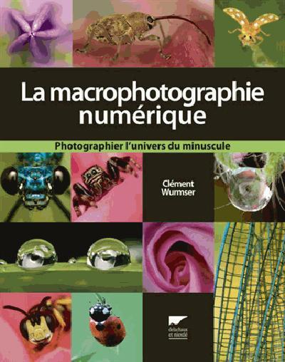 La macrophotographie numérique ; photographier l'univers du minuscule