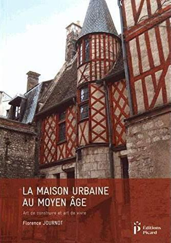 La maison urbaine au moyen âge ; art de construire et art de vivre