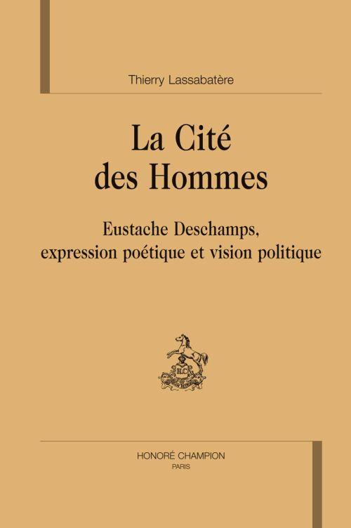 La cité des hommes ;  Eustache Deschamps, expression poétique et vision politique