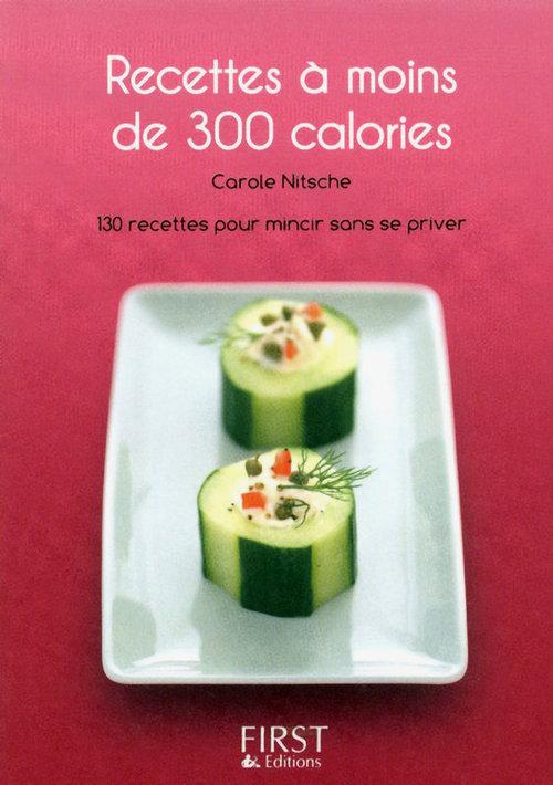recettes à moins de 300 calories ; 130 recettes pour mincir sans se priver