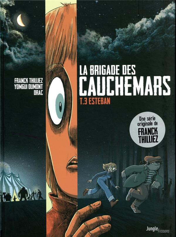 LA BRIGADE DES CAUCHEMARS - TOME 3 ESTEBAN - VOL03 THILLIEZ/DUMONT/DRAC