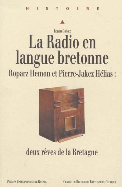 La radio en langue bretonne ; Roparz Hemon et Pierre-Jakez Hélias: deux rêves de la Bretagne