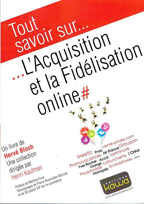 Tout savoir sur... ; l'acquisition et la fidélisation online