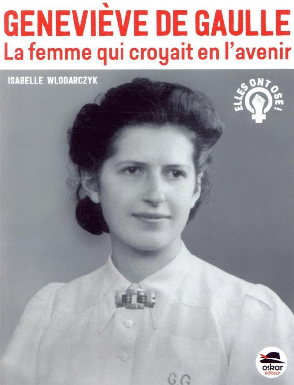 Geneviève de Gaulle ; la femme qui croyait en l'avenir
